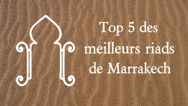 Meilleurs riads de marrakech top 5 for Top 10 riads in marrakech